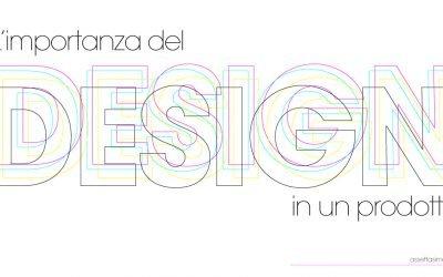 L'importanza del design in un prodotto